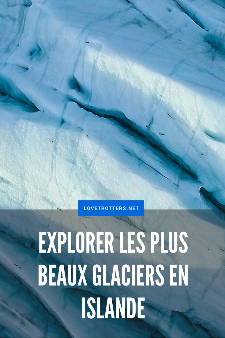 Comment explorer les plus beaux glaciers en Islande